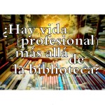 ¿Hay vida profesional más allá de la Biblioteca?