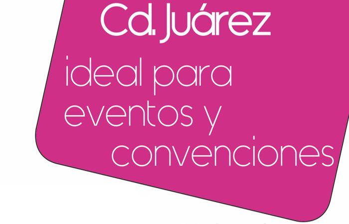 Cd. Juárez, ideal para eventos y convenciones
