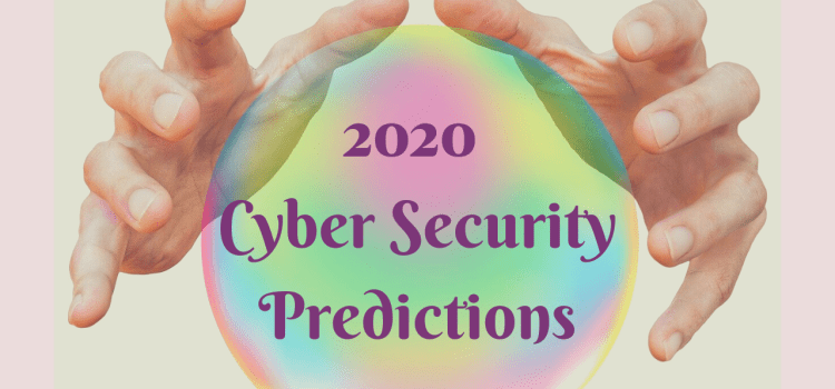 2020 Cyber Security Predictions and Trends