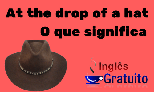 Expressão At the drop of a hat