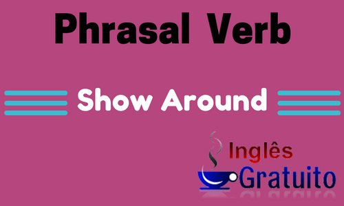 Phrasal Verb Show Around