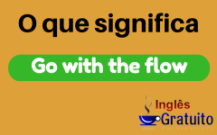 Expressão Go with the flow – O que significa