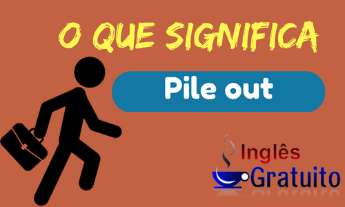 Phrasal Verb Pile out