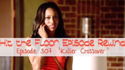 Episode Rewind: Hit The Floor Episode 307 U0027Killer Crossoveru0027
