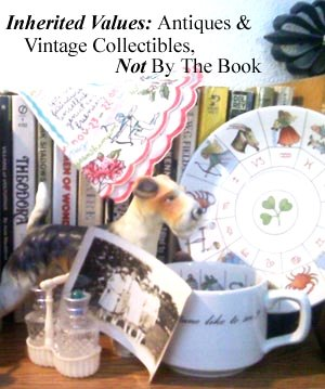 Inherited Values: Antiques & Vintage Collectibles, Not By The Book