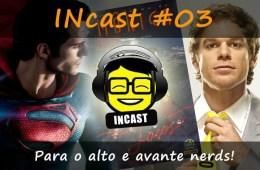 INcast 03 - Para o alto e avante nerds!