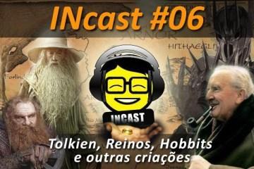 INcast 06: Tolkien, Reinos, Hobbits e outras criações