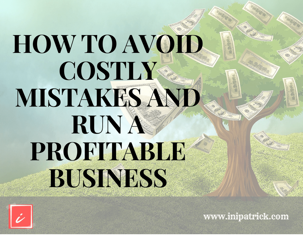 How To Avoid Costly Mistakes And Run A Profitable Business
