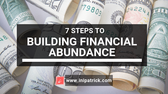 7 steps to building Financial Abundance