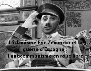 L'islamisme Eric Zemmour et la guerre d'Espagne : l'anticommunisme en roue libre