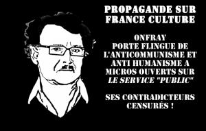 France Culture fera-t-elle une place aux contradicteurs de Onfray porte flingue de l'anticommunisme et anti humanisme ?