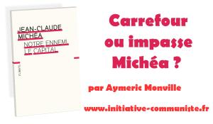 Carrefour ou impasse Michéa? – Par Aymeric Monville