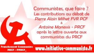 Communistes, que faire ? les contributions au débat de Pierre Alain Milhet, Antoine Manessis et Georges Gastaud.
