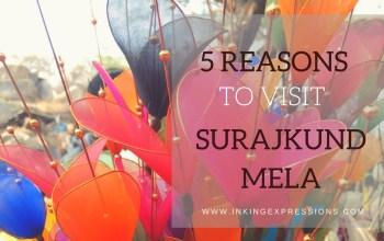 5 Reasons To Visit Surajkund Mela #DelhiDiaries