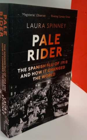 Pale Rider, The Spanish Flu of 1918 and how it Changed The World