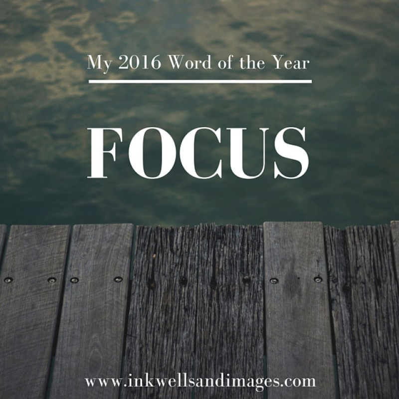 My 2016 Word of the Year: Focus \\ Inkwells & Images