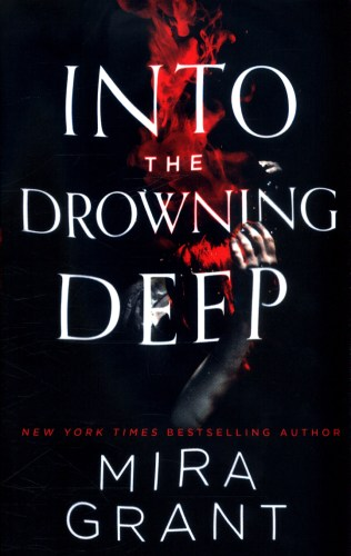 Book cover for Into the Drowning Deep by Mira Grant. A bloody arm falls through dark water behind the title text.