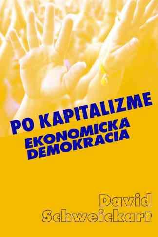 Obálka knihy Po kapitalizme - Ekonomická demokracia od autora David Schweickart