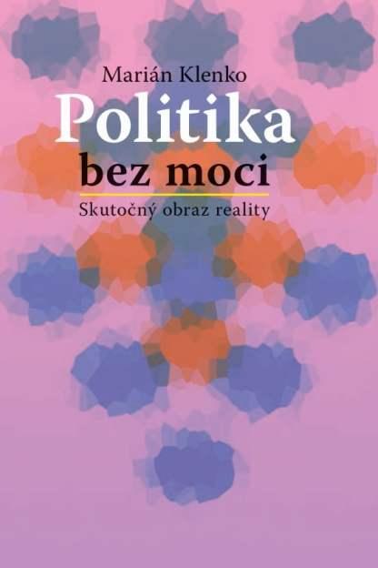 Obálka knihy Politika bez moci od autora: Marián Klenko - INLIBRI