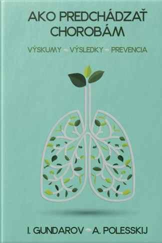 Obálka knihy Ako predchádzať chorobám od autora: Igor GUNDAROV