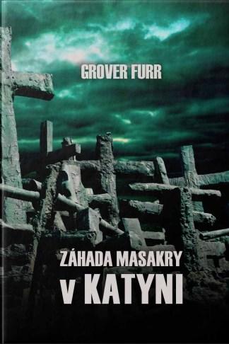 Obálka knihy Záhada masakry v Katyni od autora: Grover Furr