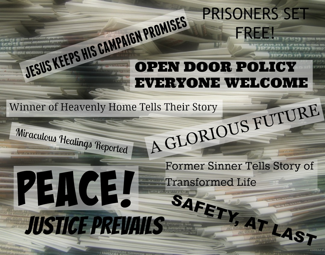 Good News - Jesus Keeps His Campaign Promises, Open Door Policy Everyone Welcome, Peace! A Glorious Future, Justice Prevails
