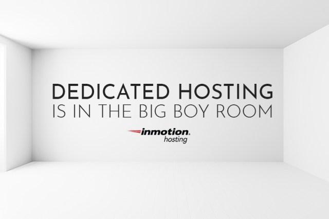 Dedicated Hosting is In The Big Boy Room | InMotion Hosting