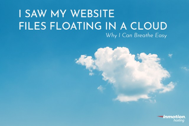 Image result for I saw my website files floating in the Inmotion Hosting Cloud, nowhere to find. And that is why I can breathe easy now.