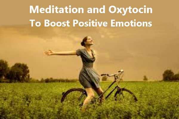 Meditation and Oxytocin to Boost Positive Emotions