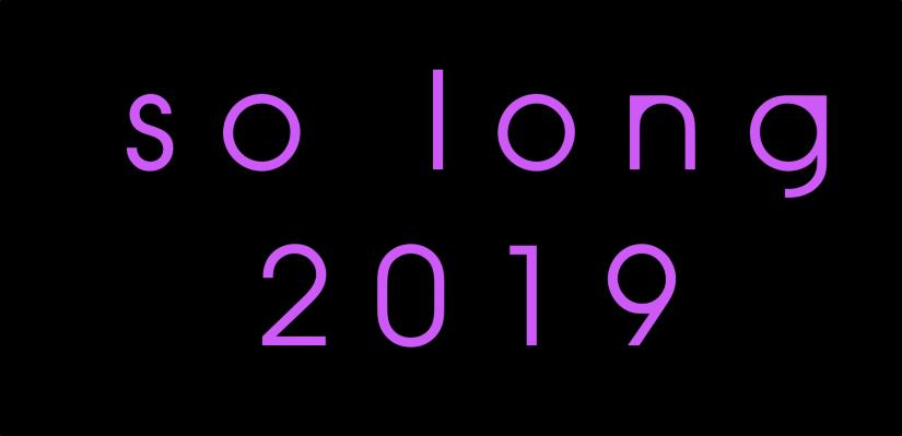So long 2019...