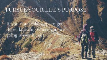 """A group of climbers ascending a arduous mountain trail. An overlay reads, """"Pursue Your LIfe's Purpose: if you don't take steps to get there, knowing where you are going is worthless."""""""