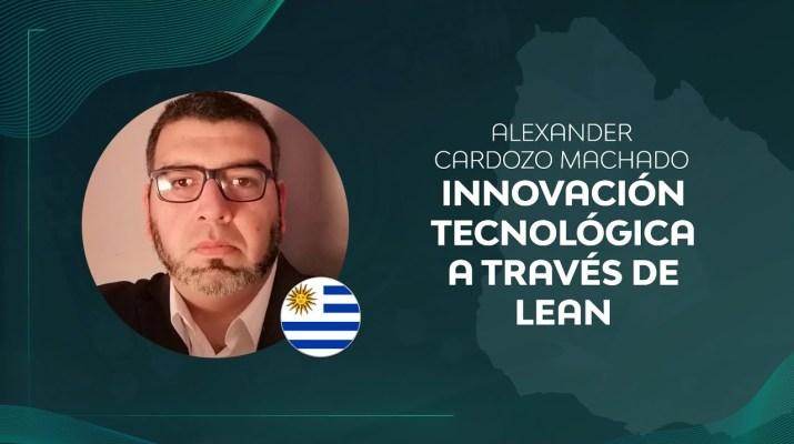 Innovación tecnológica a través de Lean - Alexander Cardozo Machado