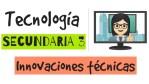 SECUNDARIA 3 - TECNOLOGÍA - Innovaciones técnicas - Aprende en casa (Mar 15 septiembre)