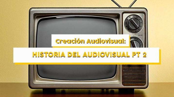 Curso de Creación Audiovisual: Historia Pt2 - A Darle Play