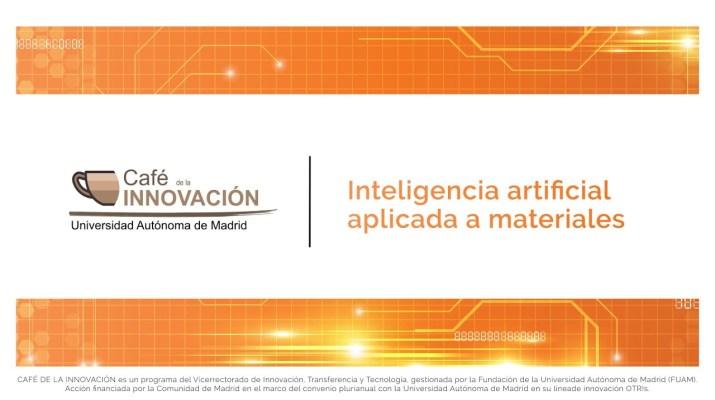 Café UAM de la Innovación en Inteligencia Artificial aplicada a materiales