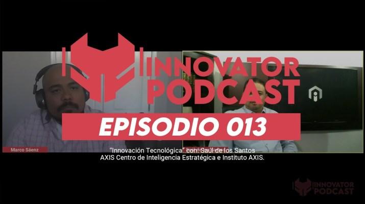E013 Innovator Podcast   Innovación Tecnológica con Saúl de los Santos   Instituto AXIS