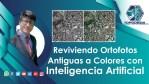 Reviviendo Ortofotos Antiguas a Colores con Inteligencia Artificial