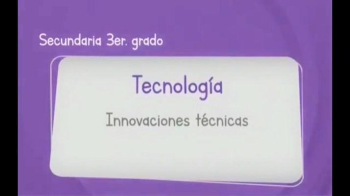Tecnología 3° INNOVACIONES TÉCNICAS.