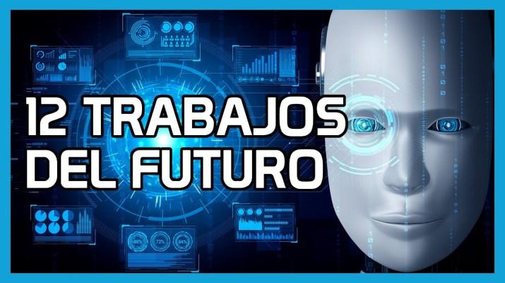 12 Trabajos del Futuro (gracias a la inteligencia artificial y nuevas tecnologìas)