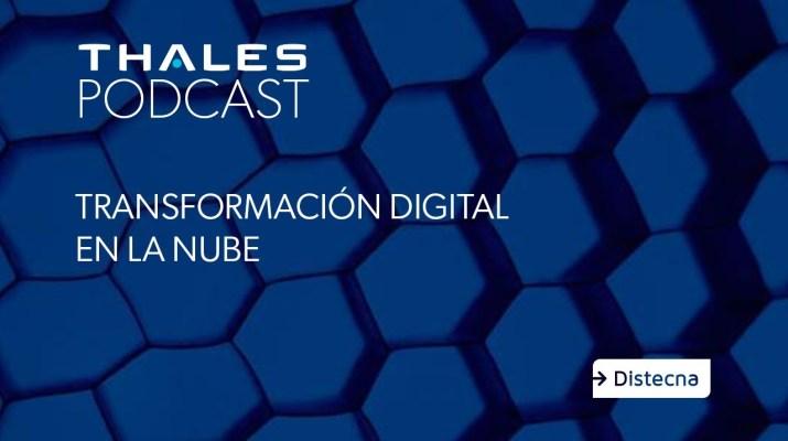 Thales Podcast -  Episodio 2  👉 Transformación digital en la nube