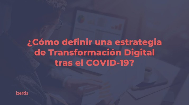 ¿Cómo definir una estrategia de Transformación Digital? COVID-19