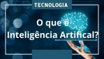 O que é Inteligência Artificial, Machine Learning e Deep Learning