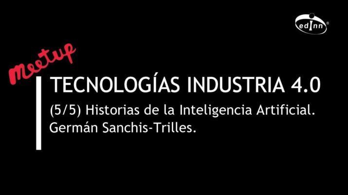 Tecnologías I4.0 (5/5): Historias de la Inteligencia Artificial (IA)