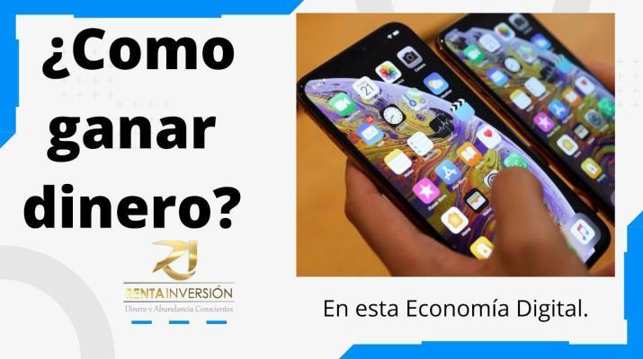 ¿Como ganar dinero?en esta Economía Digital.