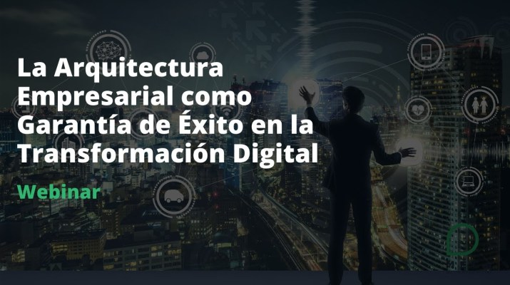 Webinar: La Arquitectura Empresarial como Garantía de Éxito en la Transformación Digital