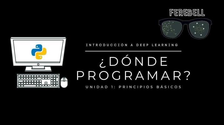 Introducción a Deep learning. Cap 3 | ¿Dónde programo una IA?