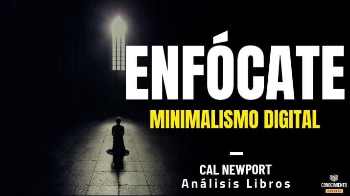 ENFOCATE - MINIMALISMO DIGITAL (Productividad Personal en la Economia Digital) Resumen de  Libros