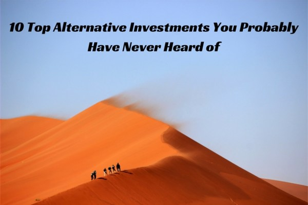 10 Top Alternative Investments You Probably never heard of