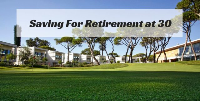 saving for retirement at 30