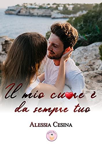 Il mio cuore è da sempre tuo – Alessia Cesina